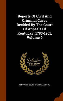 Reports of Civil and Criminal Cases Decided by the Court of Appeals of Kentucky, 1785-1951, Volume 9 by James Hughes image