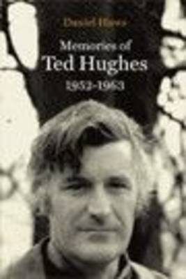 Memories of Ted Hughes 1952-1963 by Daniel Huws
