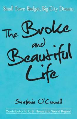 The Broke and Beautiful Life by Stefanie O'Connell