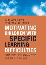 Motivating Children with Specific Learning Difficulties by Gad Elbeheri
