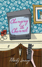Changing the Channel by Felicity Lerouge