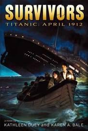 Survivors: Titanic 1912 by Kathleen Duey