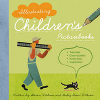 Illustrating Children's Picture Books: Tutorials, Case Studies, Know-How, Inspiration by Steven Withrow image