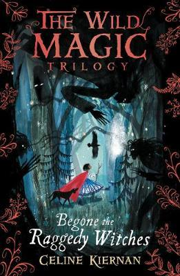 Begone the Raggedy Witches (The Wild Magic Trilogy, Book One) by Celine Kiernan image