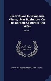 Excavations in Cranborne Chase, Near Rushmore, on the Borders of Dorset and Wilts; Volume 1 image