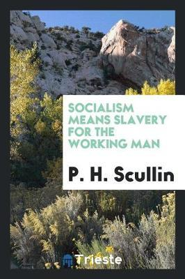 Socialism Means Slavery for the Working Man by P. H. Scullin image