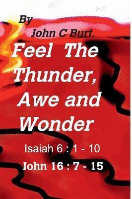 Feel the Thunder, Awe and Wonder. by John C Burt