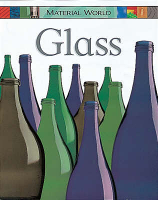 Material World: Glass by Claire Llewellyn