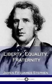 Liberty, Equality, Fraternity (Hardcover) by James Fitzjames Stephen