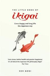 The Little Book of Ikigai by Ken Mogi