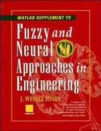 Fuzzy and Neural Approaches in Engineering: Supplement by J.Wesley Hines image