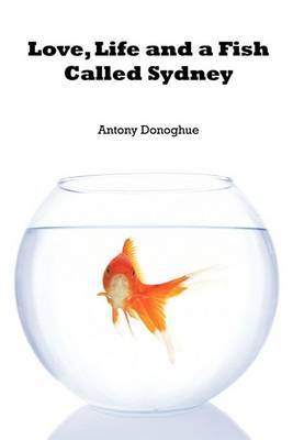 Love, Life and a Fish Called Sydney by Antony Donoghue image