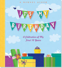It's My Birthday!: A Memory Album: A Celebration of My First 18 Years by Rene J Smith
