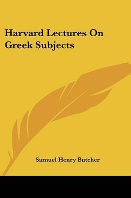 Harvard Lectures on Greek Subjects by Samuel Henry Butcher