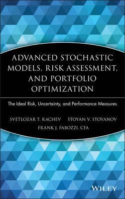Advanced Stochastic Models, Risk Assessment, and Portfolio Optimization by Svetlozar T Rachev