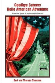 Goodbye Careers Hello American Adventure: A Real-Life Guide to Temporary Retirement by Bert Sherman image