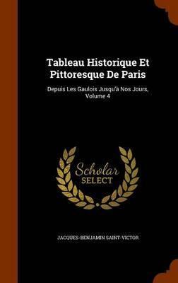 Tableau Historique Et Pittoresque de Paris by Jacques-Benjamin Saint-Victor