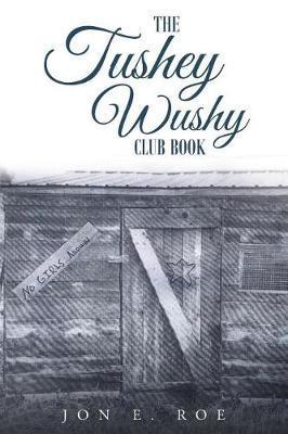 The Tushey Wushy Club Book by Jon E Roe