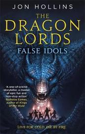The Dragon Lords 2: False Idols by Jon Hollins