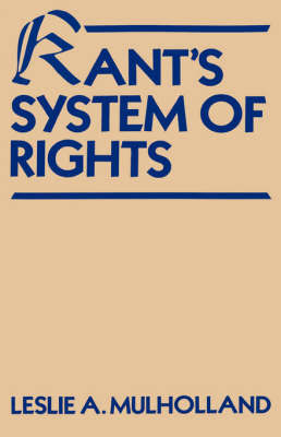 Kant's System of Rights by Leslie Arthur Mulholland