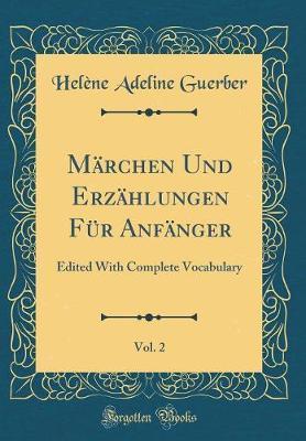 M�rchen Und Erz�hlungen F�r Anf�nger, Vol. 2 by Helene Adeline Guerber