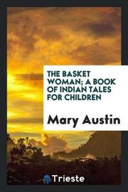 The Basket Woman; A Book of Indian Tales for Children by Mary Austin image