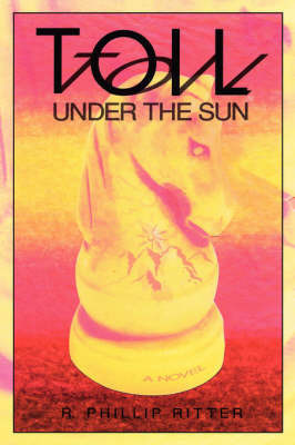 Toil Under The Sun by R., Phillip Ritter