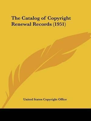 The Catalog of Copyright Renewal Records (1951) by United States Copyright Office
