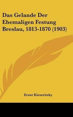 Das Gelande Der Ehemaligen Festung Breslau, 1813-1870 (1903) by Ernst Kieseritzky