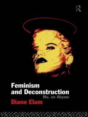 Feminism and Deconstruction by Diane Elam