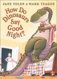 How Do Dinosaurs Say Good Night? by Jane Yolen