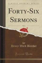 Forty-Six Sermons, Vol. 2 (Classic Reprint) by Henry Ward Beecher