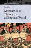 Marxist Class Theory for a Skeptical World by Raju J Das