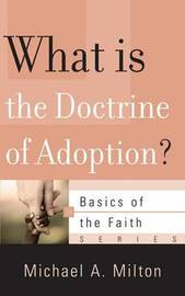 What Is the Doctrine of Adoption? by Michael A Milton