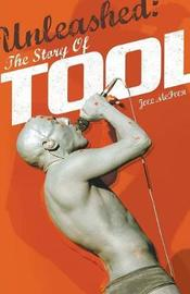 Unleashed: The Story of Tool by Joel McIver