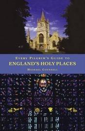 Every Pilgrim's Guide to England's Holy Places by Michael Counsell