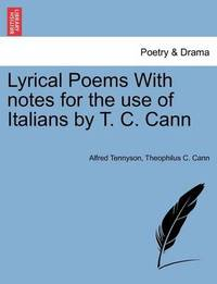 Lyrical Poems with Notes for the Use of Italians by T. C. Cann by Theophilus C Cann