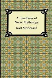 A Handbook of Norse Mythology by Karl Mortensen