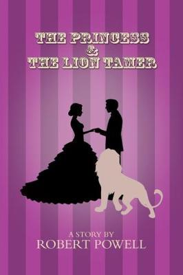 The Princess & The Lion Tamer by Robert Powell