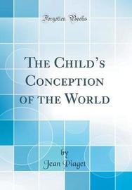 The Child's Conception of the World (Classic Reprint) by Jean Piaget image