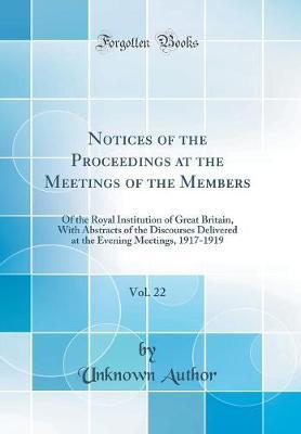 Notices of the Proceedings at the Meetings of the Members, Vol. 22 by Unknown Author