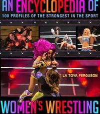 An Encyclopedia of Women's Wrestling by LaToya Ferguson