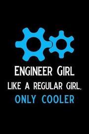 Engineer Girl Like a Regular Girl Only Cooler by Booki Nova