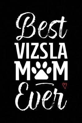 Best Vizsla Mom Ever by Arya Wolfe
