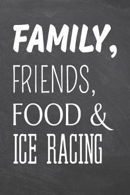 Family, Friends, Food & Ice Racing by Ice Racing Notebooks