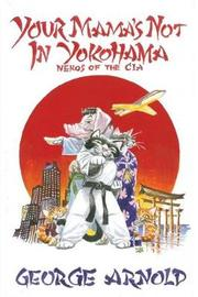 Your Mama's Not In Yokohama by George Arnold