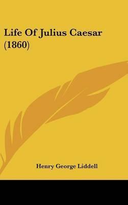 Life Of Julius Caesar (1860) by H G Liddell