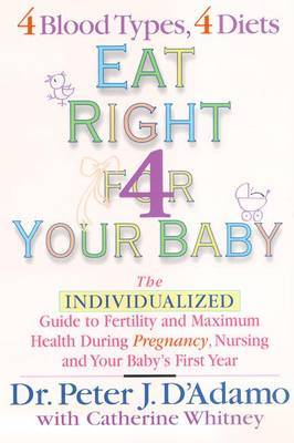 Eat Right for Your Baby by Peter D'Adamo