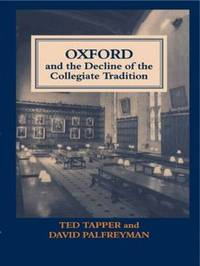 Oxford and the Decline of the Collegiate Tradition by David Palfreyman