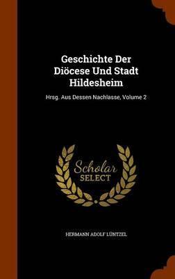 Geschichte Der Diocese Und Stadt Hildesheim by Hermann Adolf Luntzel image